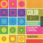 Color Design Workbook : A Real World Guide to Using Color in Graphic Design - Morioka Adams