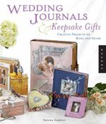 Wedding Journals & Keepsake Gifts : Creative Projects to Make and Share - Tammy Kushnir