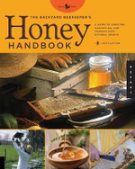 The Backyard Beekeeper's Honey Handbook : A Guide to Creating, Harvesting, and Cooking with Natural Honeys - Kim Flottum