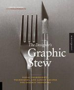 The Designer's Graphic Stew : Visual Ingredients, Techniques, and Layout Recipes for Graphic Designers - Timothy Samara