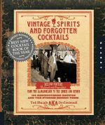 Vintage Spirits and Forgotten Cocktails - Ted Haigh
