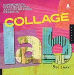 Collage Lab : Experiments, Investigations and Exploratory Projects - Bee Shay