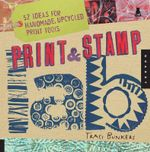 Print and Stamp Lab : 52 Ideas for Handmade, Upcycled Print Tools - Traci Bunkers