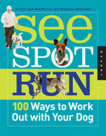 See Spot Run : 100 Ways to Work Out with Your Dog - Kirsten Cole-MacMurray