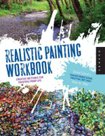 Realistic Painting Workshop : Creating Methods for Painting from Life - Dan Carrel