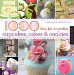 1000 Ideas for Decorating Cupcakes, Cakes, and Cookies : 1000 Series - Sandra Salamony