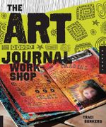The Art Journal Workshop : Break Through, Explore, and Make it Your Own - Traci Bunkers