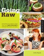 Going Raw : Everything You Need to Start Your Own Raw Food Diet & Lifestyle Revolution at Home - Judita Wignall
