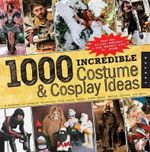 1,000 Incredible Costume and Cosplay Ideas : A Showcase of Creative Characters from Anime, Manga, Video Games, Movies, Comics, and More! - Joey Marsocci