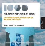 1000 Garment Graphics : A Comprehensive Collection of Wearable Designs - Jeffrey Everett