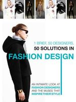 1 Brief, 50 Designers, 50 Solutions, in Fashion Design : An Intimate Look at Fashion Designers and the Muses That Inspire Their Style - Natalio Martin Arroyo
