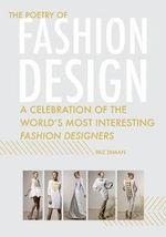 The Poetry of Fashion Design : A Celebration of the World's Most Interesting Fashion Designers - Paz Diman