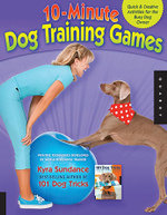 10-minute Dog Training Games : Quick and Creative Activities for the Busy Dog Owner - Kyra Sundance