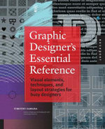 Graphic Designer's Essential Reference : Visual Ingredients, Techniques, and Layout Strategies for Graphic Designers - Timothy Samara