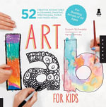 Art Lab For Kids : 52 Creative Adventures in Drawing, Painting, Printmaking, Paper, and Mixed Media - For Budding Artists of All Ages - Susan Schwake