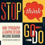 Stop, Think, Go, Do : How Typography and Graphic Design Influence Behavior - Steven Heller