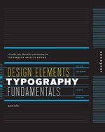 Design Elements : A Graphic Style Manual for Understanding How Typography Impacts Design - Kristin Cullen