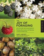 The Joy of Foraging : Gary Lincoff's Illustrated Guide to Finding, Harvesting, and Enjoying a World of Wild Food - Gary Lincoff