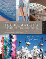 The Textile Artist's Studio Handbook : Traditional and Contemporary Techniques for Working with Fiber, Including Dyeing, Painting, and More - Visnja Popovic