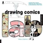 Drawing Comics Lab : Characters, Panels, Storytelling, Publishing, and Professional Practices - Robyn Chapman