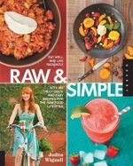 Raw and Simple : Eat Well and Live Radiantly with Truly Quick and Easy Recipes for the Raw Food Lifestyle - Judita Wignall
