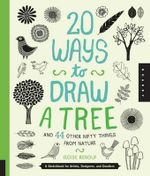 20 Ways to Draw a Tree and 44 Other Nifty Things from Nature : A Sketchbook for Artists, Designers, and Doodlers - Eloise Renouf
