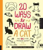 20 Ways to Draw a Cat and 44 Other Awesome Animals : A Sketchbook for Artists, Designers, and Doodlers - Julia Kuo