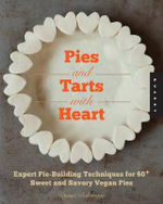Pies and Tarts with Heart : Expert Pie-building Techniques for 60+ Sweet and Savory Vegan Pies - Dynise Balcavage
