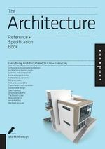 Architecture: An Indispensable Guide : All the Details Architects Need to Know But Can Never Find - Julia McMorrough