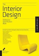 Interior Design: An Indispensable Guide : All the Details Interior Designers Need to Know But Can Never Find - Linda O'Shea