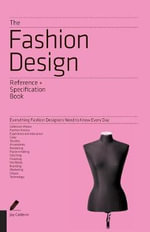 The Fashion Design Reference and Specification Book : Everything Fashion Designers Need to Know Every Day - Jay Calderin