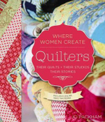 Quilters, Their Quilts, Their Studios, Their Stories : The Brain Games, Puzzles, and Know-How You Need to...
