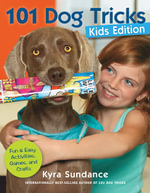 101 Dog Tricks : Fun and Easy Activities, Games, and Crafts - Kyra Sundance