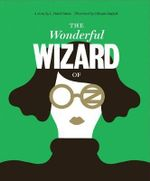 The Wonderful Wizard of Oz : Classics Reimagined - L. Frank Baum