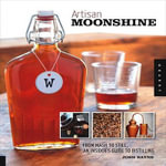Artisan Moonshine : From MASH to Still, an Insider's Guide to Distilling - Josh Bayne
