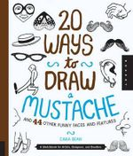 20 Ways to Draw a Mustache : and 44 Other Funny Faces and Features : A Sketchbook for Artists, Designers and Doodlers - Cara Bean