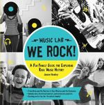 We Rock! (Music Lab) : A Fun Family Listening Guide for Exploring Rock Music History - Jason Hanley