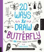 20 Ways to Draw a Butterfly and 44 Other Things with Wings : A Sketchbook for Artists, Designers, and Doodlers - Trina Dalziel