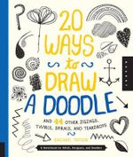 20 Ways to Draw a Doodle and 44 Other Zigzags, Hearts, Spirals, and Teardrops : A Sketchbook for Artists, Designers, and Doodlers - Rachel Taylor