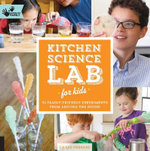 Kitchen Science Lab for Kids : 52 Family Friendly Experiments from the Pantry - Liz Lee Heinecke
