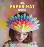 The Paper Hat Book : Super Hats for Super Kids - Alyn Carlson