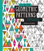 Just Add Color : Geometric Patterns : 30 Original Illustrations to Color, Customize, and Hang - Lisa Congdon