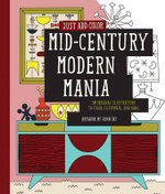 Just Add Color : Mid-Century Modern Mania : 30 Original Illustrations to Color, Customize, and Hang - Jenn Ski