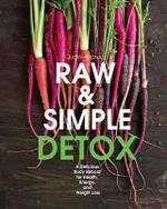Raw and Simple Detox : A Delicious Body Reboot for Health, Energy, and Weight Loss - Judita Wignall