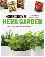 Homegrown Herb Garden : A Guide to Growing and Culinary Uses - Lisa Baker Morgan