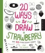 20 Ways to Draw a Strawberry: and 44 Other Elegant Edibles : A Sketchbook for Artists, Designers, and Doodlers - Zoe Ingram