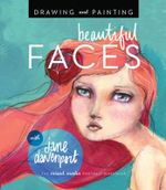 Drawing and Painting Beautiful Faces : A Mixed-Media Portrait Workshop - Jane Davenport