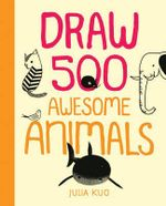 Draw 500 Awesome Animals : A Sketchbook for Artists, Designers, and Doodlers - Julia Kuo