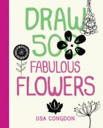 Draw 500 Fabulous Flowers : A Sketchbook for Artists, Designers, and Doodlers - Lisa Congdon