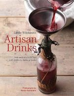 Artisan Drinks : Delicious Alcoholic and Soft Drinks to Make at Home - Quarry